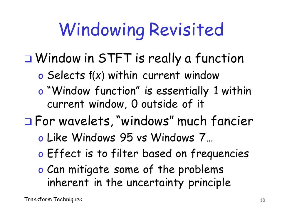 Windowing Revisited Window in STFT is really a function
