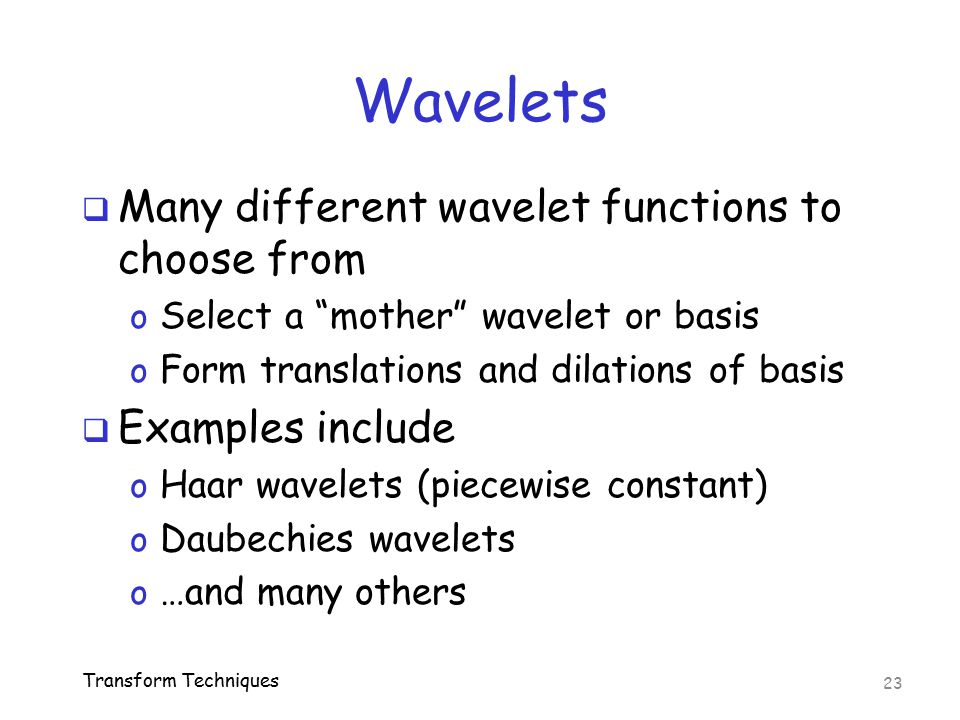Wavelets Many different wavelet functions to choose from