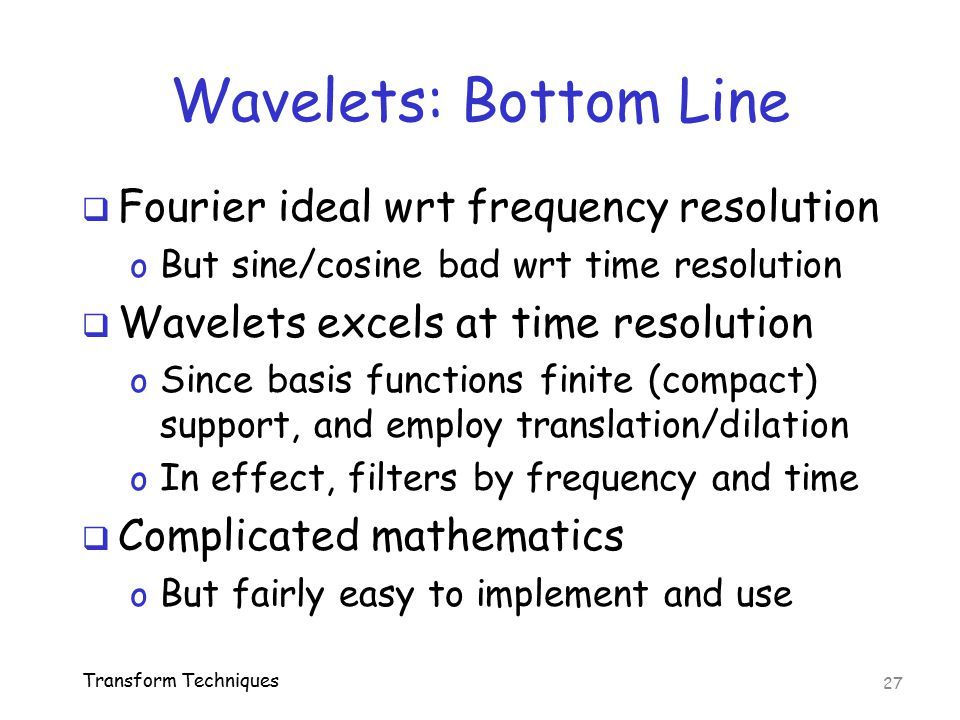 Wavelets: Bottom Line Fourier ideal wrt frequency resolution