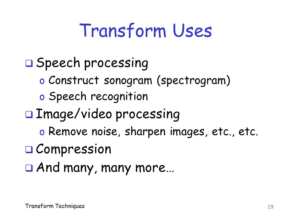 Transform Uses Speech processing Image/video processing Compression