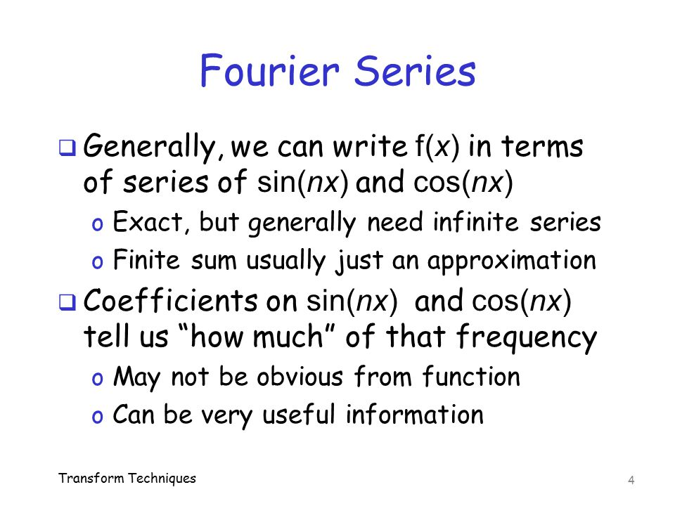 Fourier Series Generally, we can write f(x) in terms of series of sin(nx) and cos(nx) Exact, but generally need infinite series.