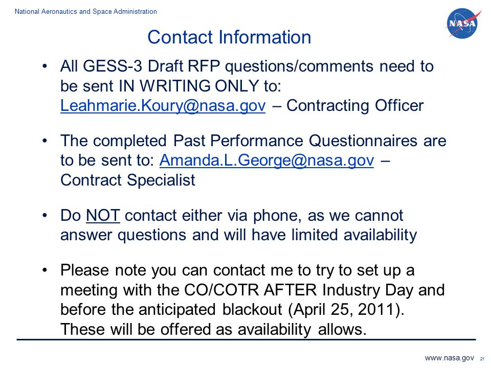 Contact Information All GESS-3 Draft RFP questions/comments need to be sent IN WRITING ONLY to: Leahmarie.Koury@nasa.gov – Contracting Officer.