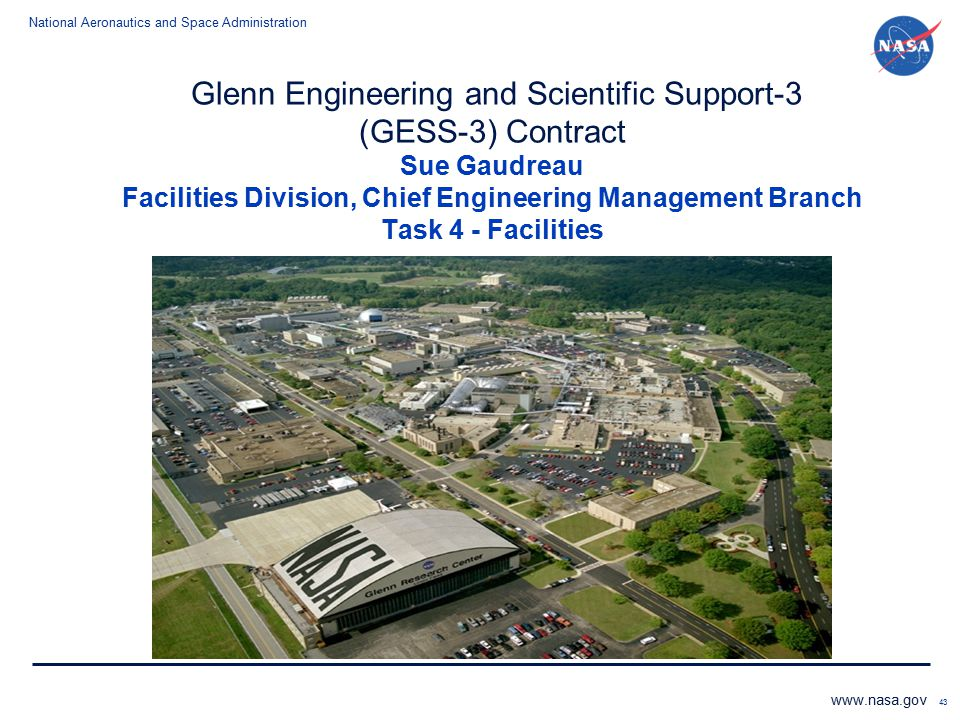 Glenn Engineering and Scientific Support-3 (GESS-3) Contract Sue Gaudreau Facilities Division, Chief Engineering Management Branch Task 4 - Facilities