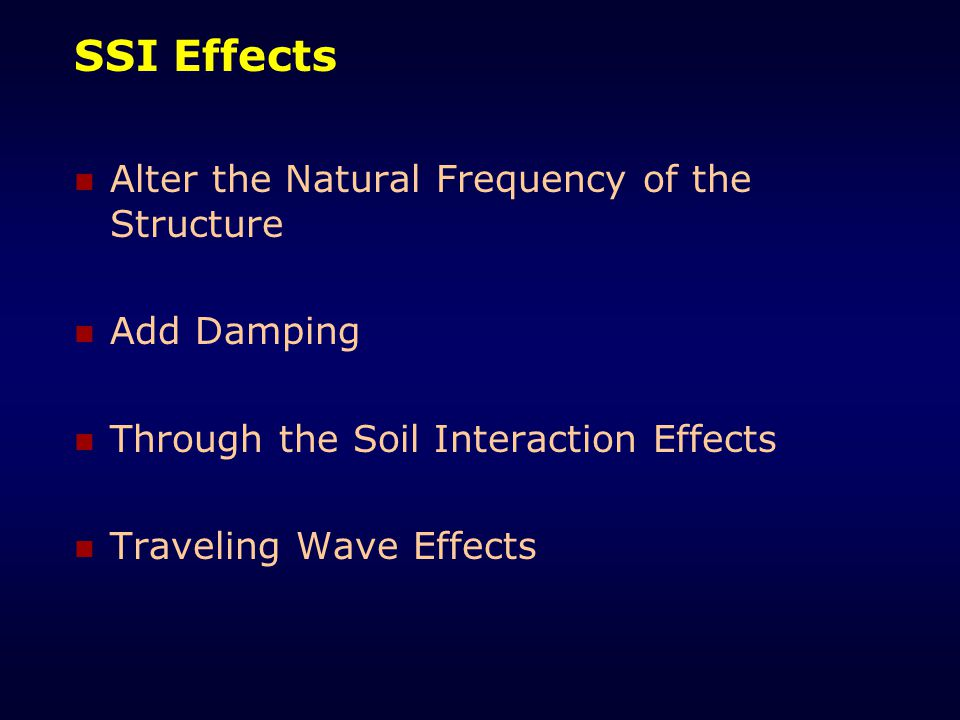 SSI Effects Alter the Natural Frequency of the Structure Add Damping