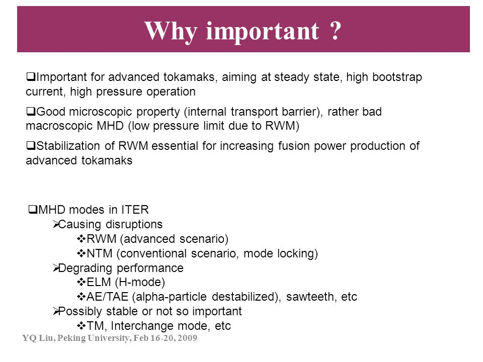 Why important Important for advanced tokamaks, aiming at steady state, high bootstrap current, high pressure operation.