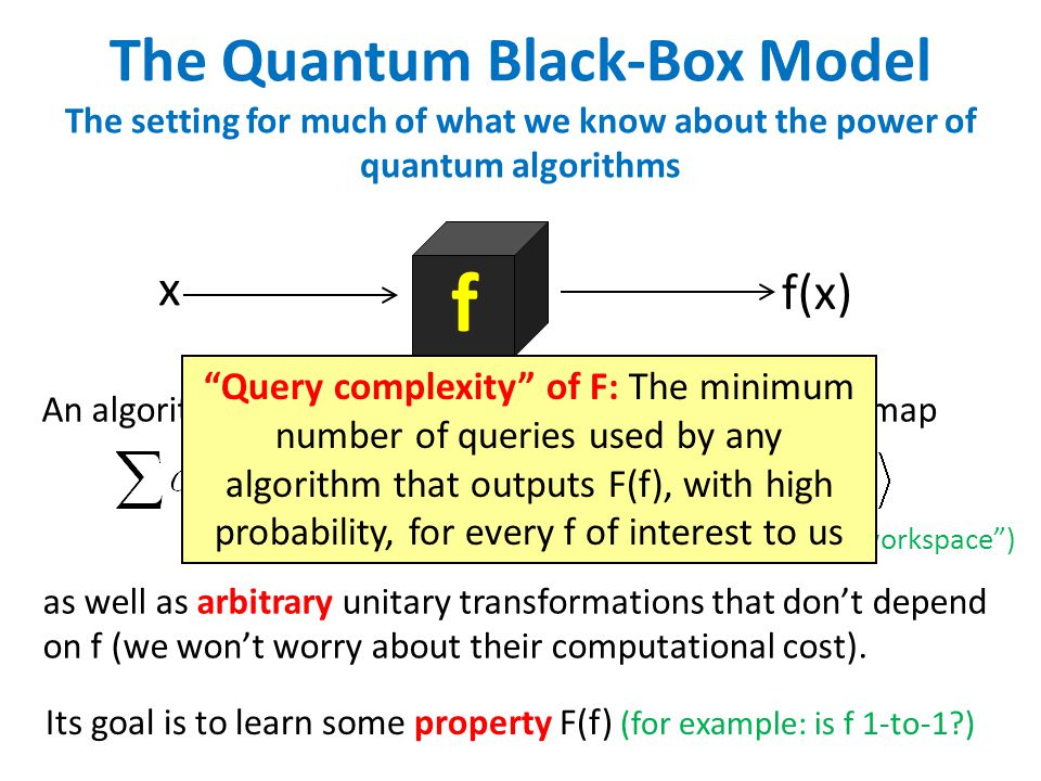 The Quantum Black-Box Model The setting for much of what we know about the power of quantum algorithms