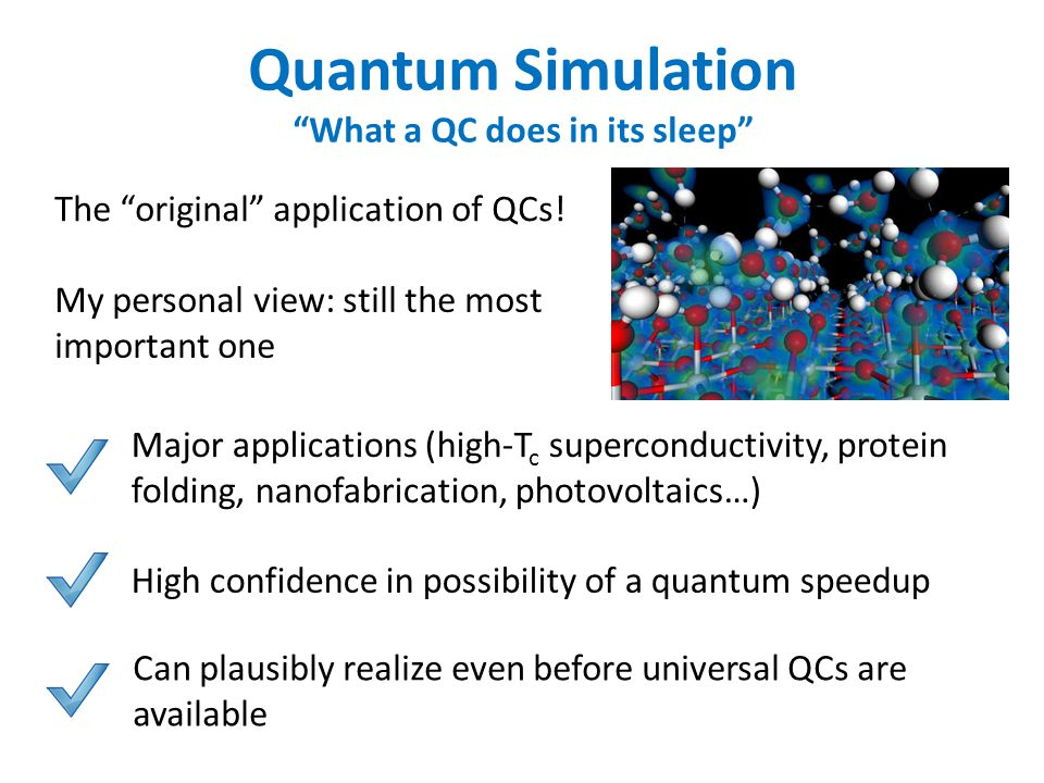 Quantum Simulation What a QC does in its sleep