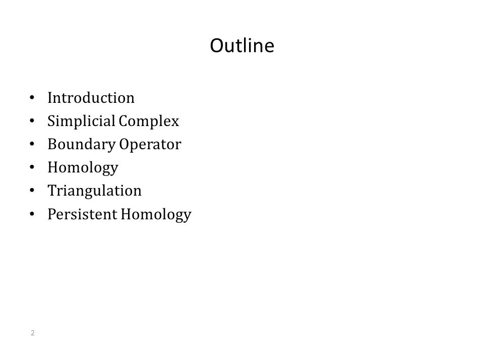 Outline Introduction Simplicial Complex Boundary Operator Homology