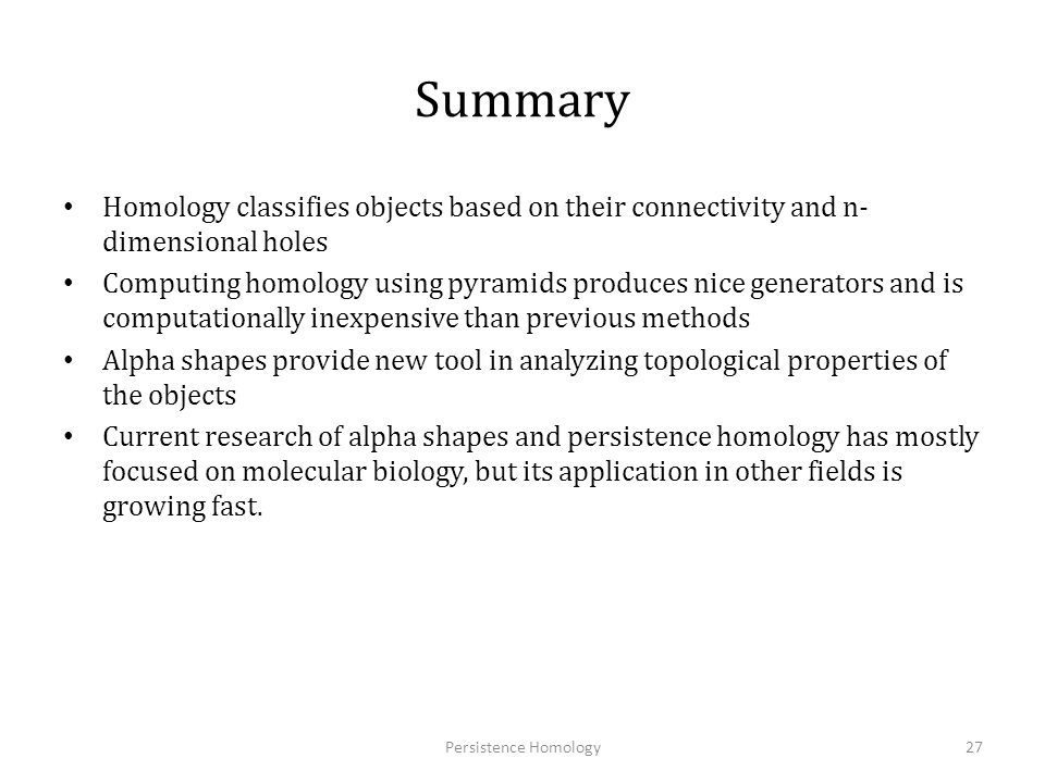 Summary Homology classifies objects based on their connectivity and n-dimensional holes.