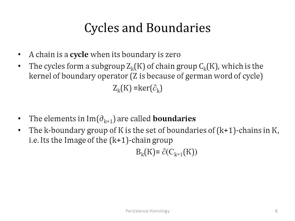 Cycles and Boundaries A chain is a cycle when its boundary is zero