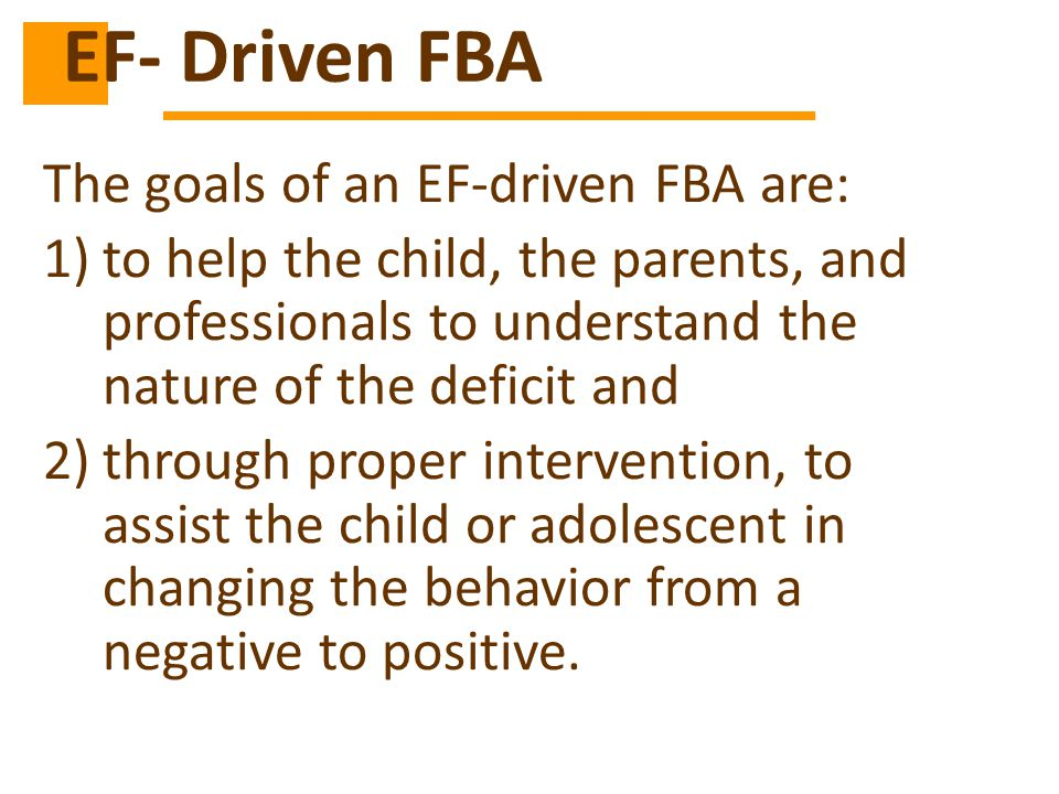 EF- Driven FBA The goals of an EF-driven FBA are: