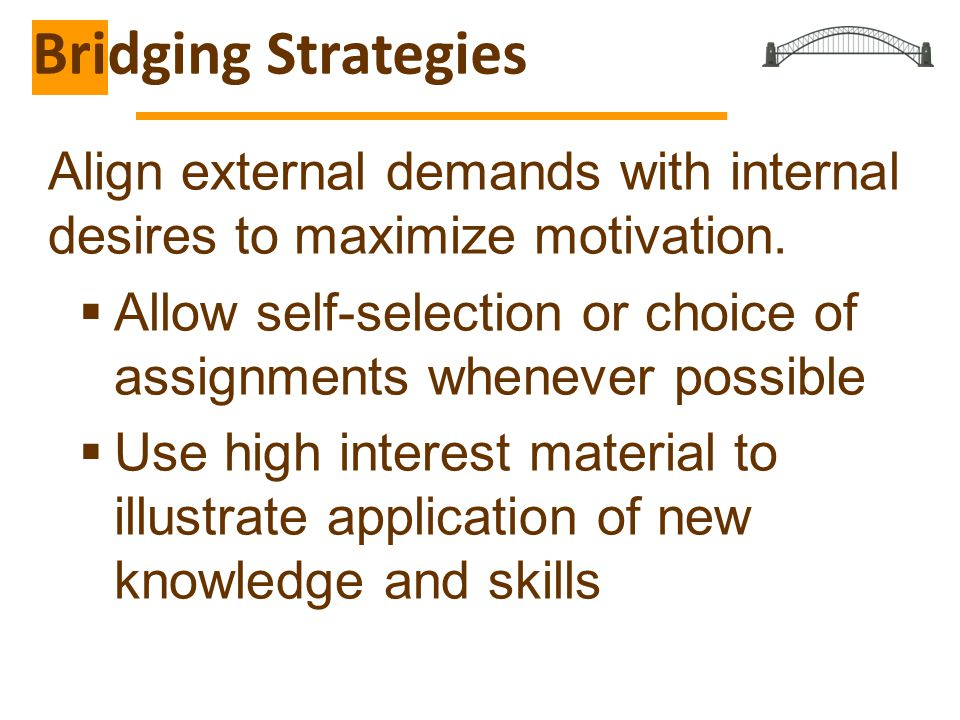 Bridging Strategies Align external demands with internal desires to maximize motivation.