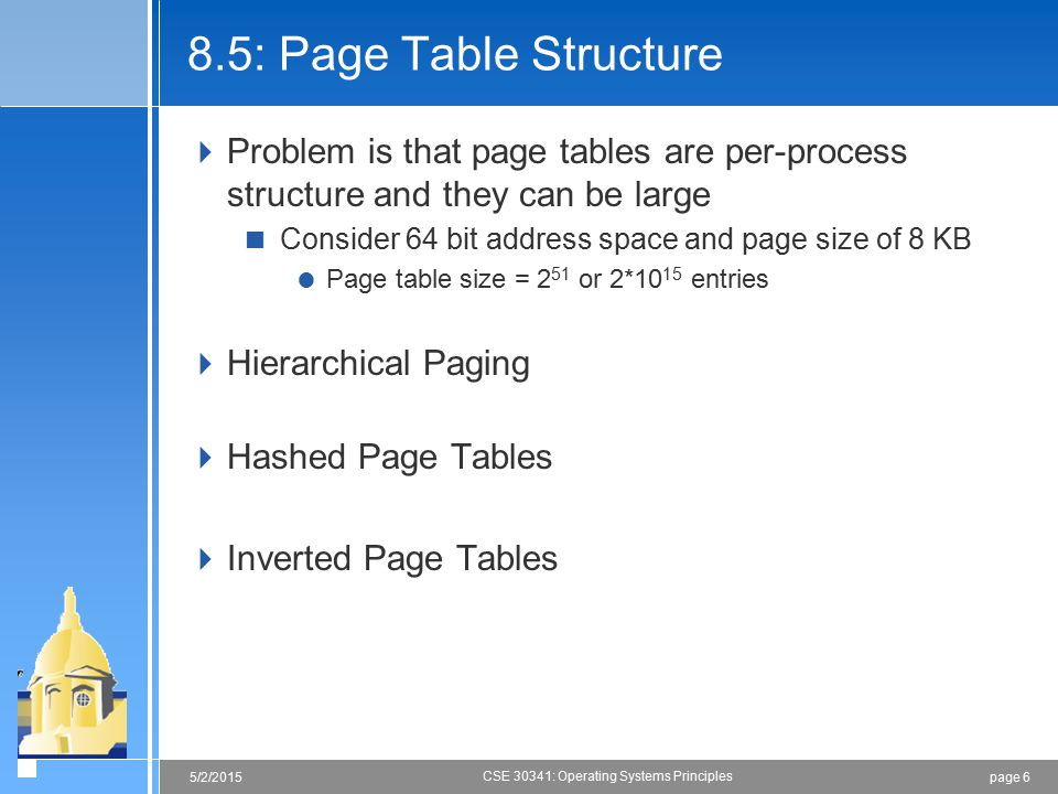 8.5: Page Table Structure Problem is that page tables are per-process structure and they can be large.
