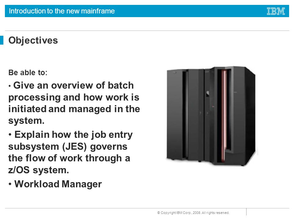 Objectives Be able to: Give an overview of batch processing and how work is initiated and managed in the system.