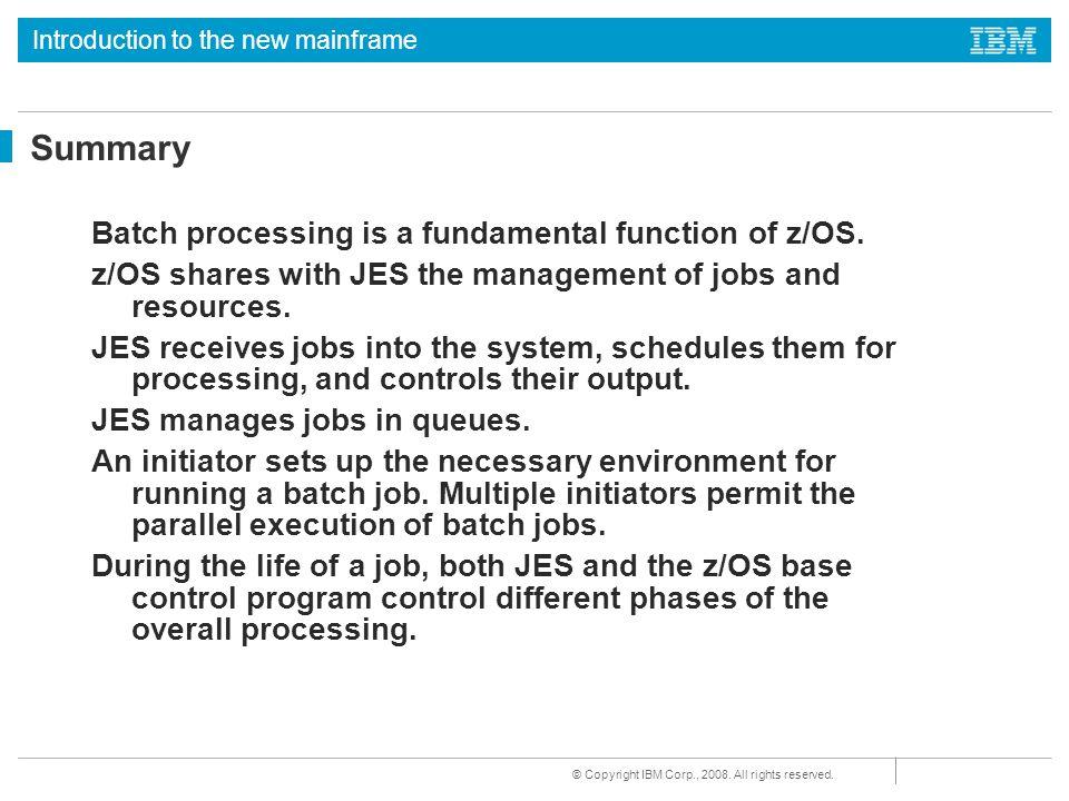 Summary Batch processing is a fundamental function of z/OS.
