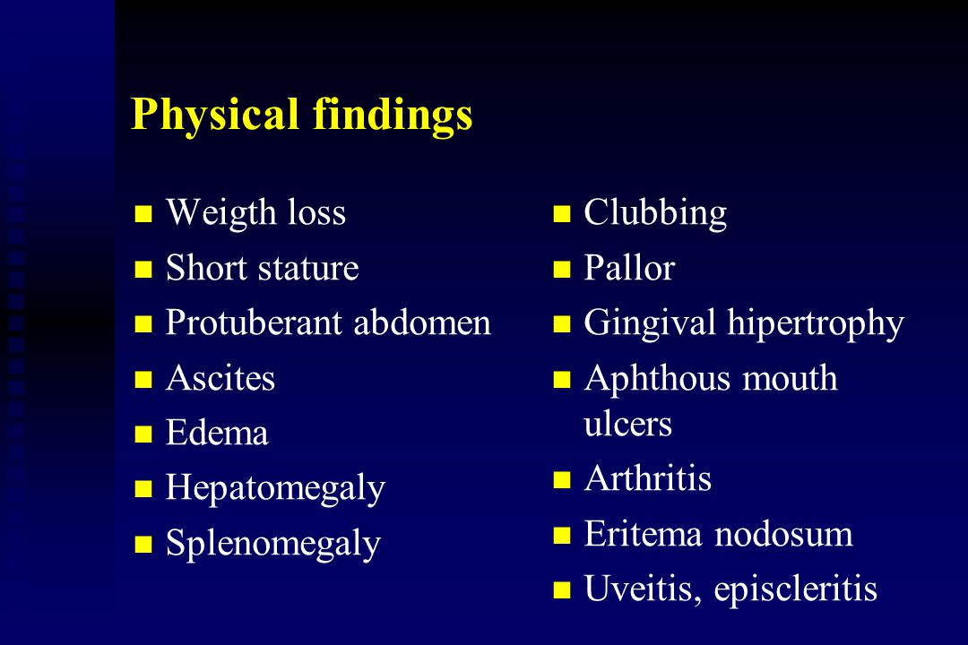 Physical findings Weigth loss Short stature Protuberant abdomen