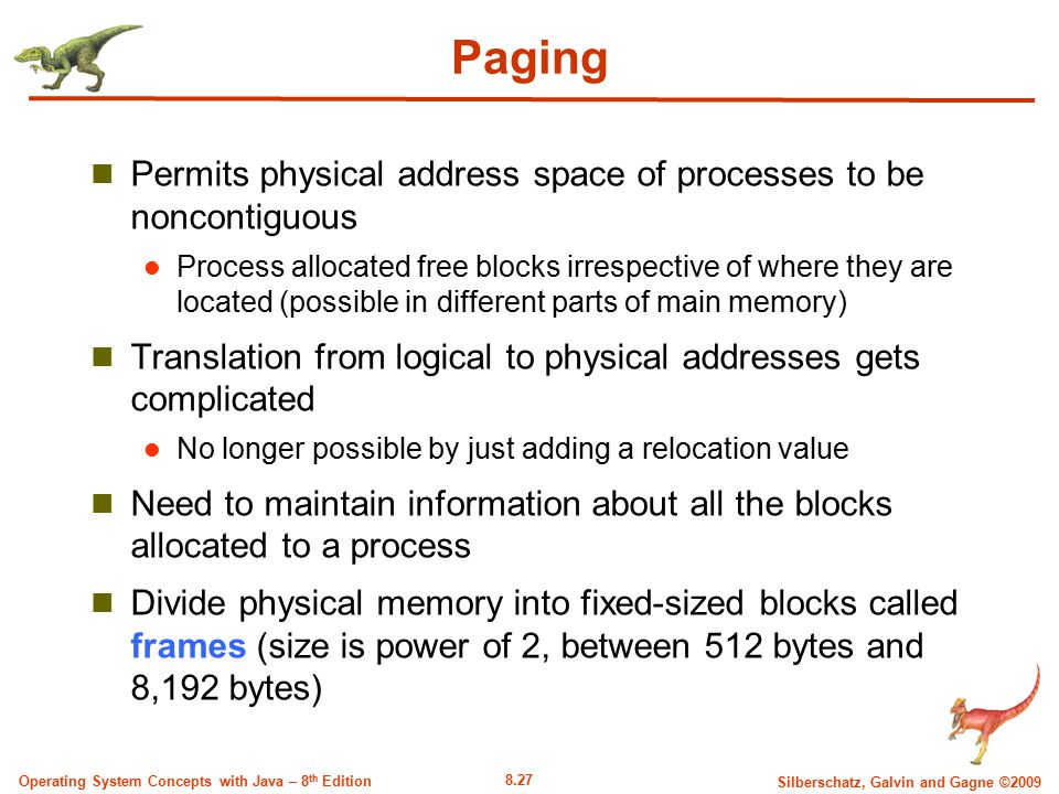 Paging Permits physical address space of processes to be noncontiguous