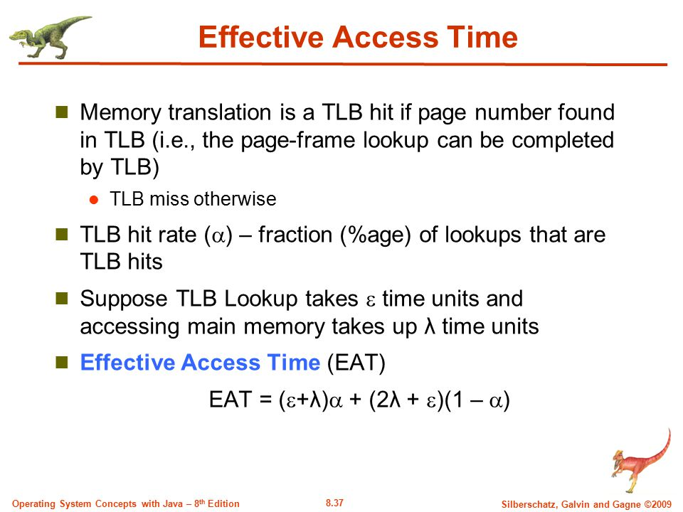 Effective Access Time Memory translation is a TLB hit if page number found in TLB (i.e., the page-frame lookup can be completed by TLB)