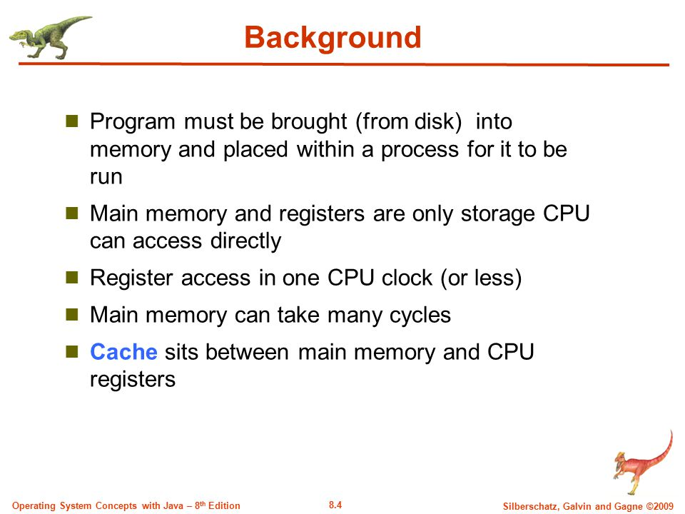 Background Program must be brought (from disk) into memory and placed within a process for it to be run.