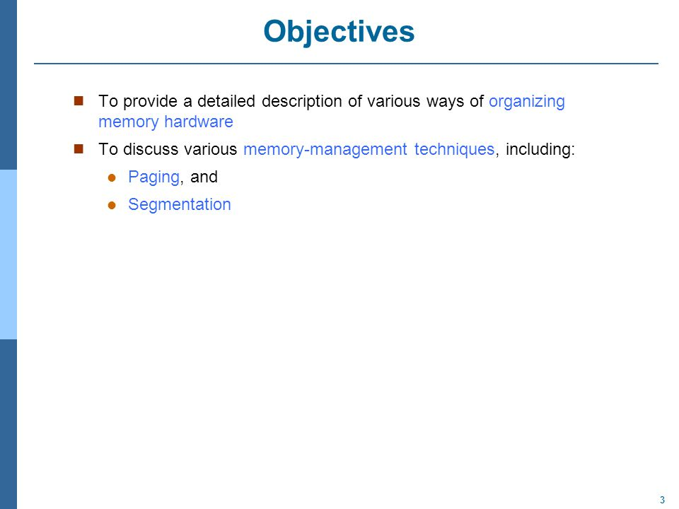 Objectives To provide a detailed description of various ways of organizing memory hardware.