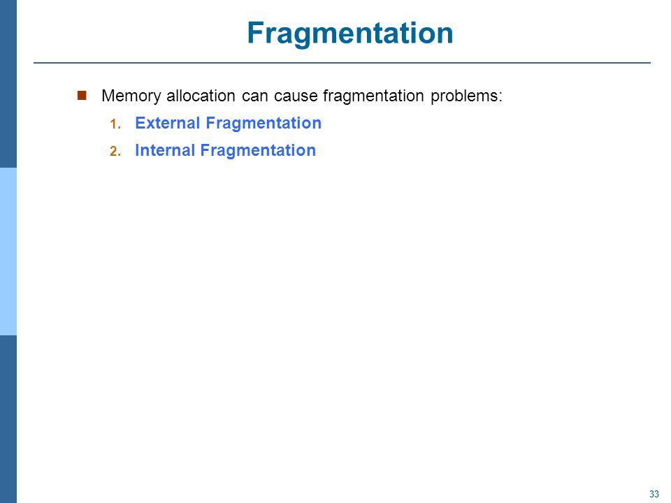 Fragmentation Memory allocation can cause fragmentation problems: