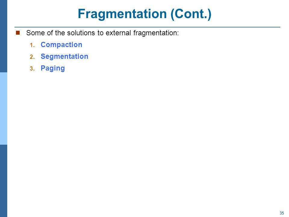 Fragmentation (Cont.) Some of the solutions to external fragmentation: