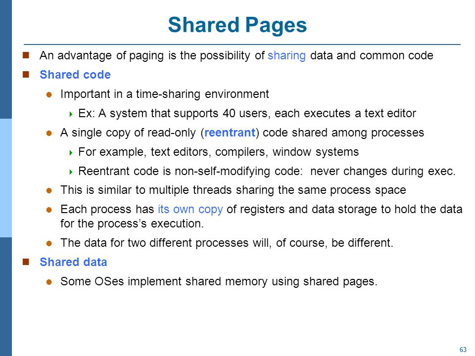 Shared Pages An advantage of paging is the possibility of sharing data and common code. Shared code.