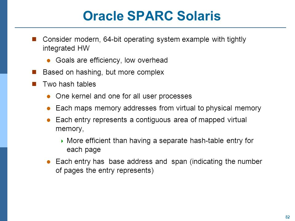 Oracle SPARC Solaris Consider modern, 64-bit operating system example with tightly integrated HW. Goals are efficiency, low overhead.