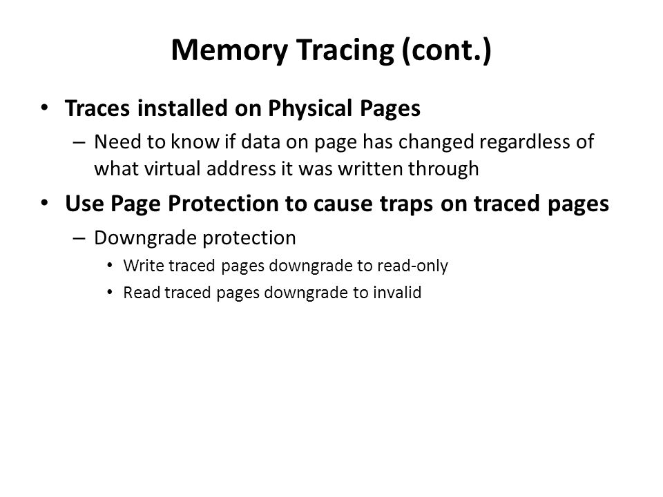Memory Tracing (cont.) Traces installed on Physical Pages