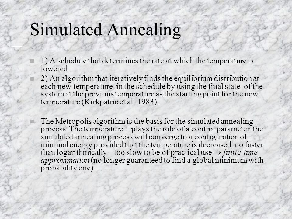 Simulated Annealing 1) A schedule that determines the rate at which the temperature is lowered.