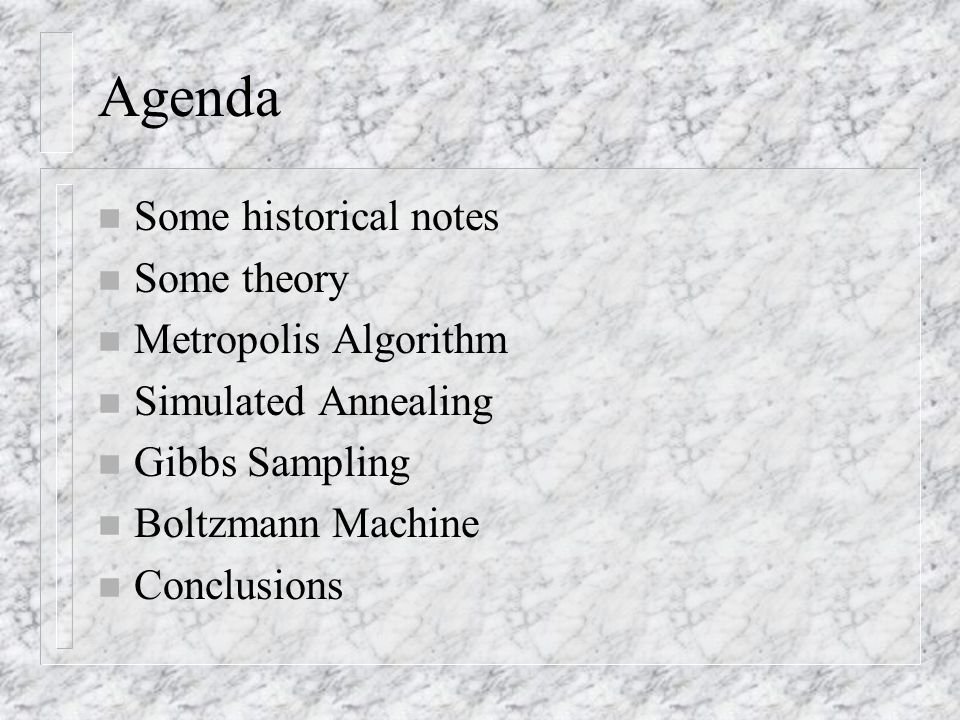 Agenda Some historical notes Some theory Metropolis Algorithm