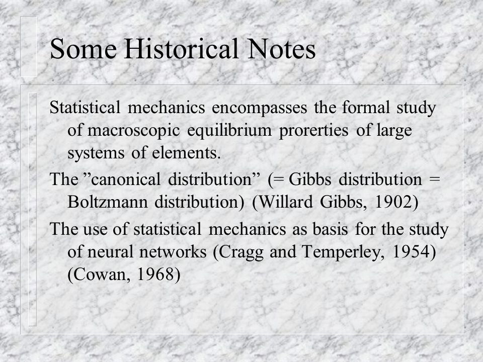 Some Historical Notes Statistical mechanics encompasses the formal study of macroscopic equilibrium prorerties of large systems of elements.