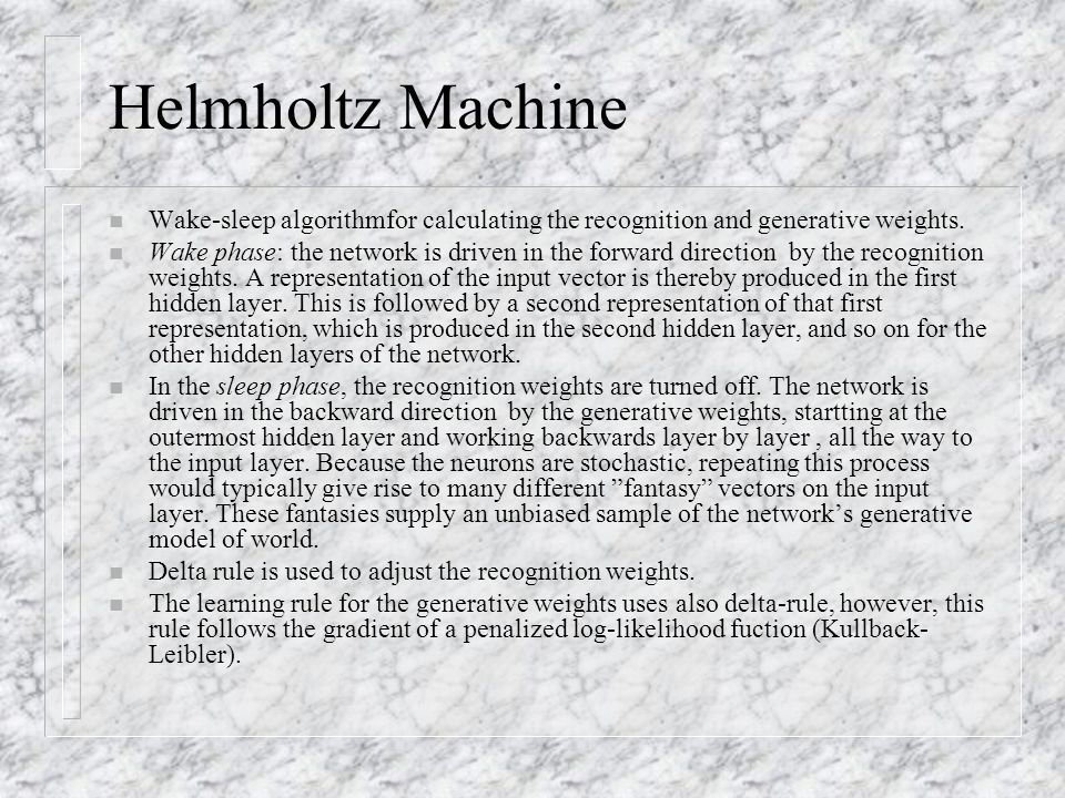 Helmholtz Machine Wake-sleep algorithmfor calculating the recognition and generative weights.