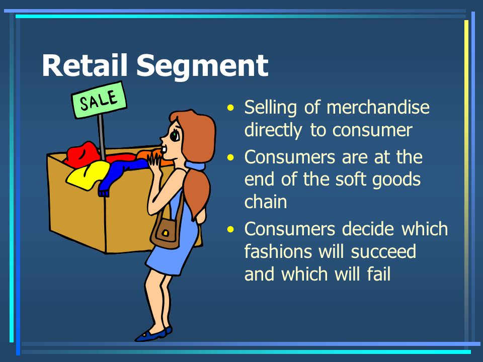 Retail Segment Selling of merchandise directly to consumer