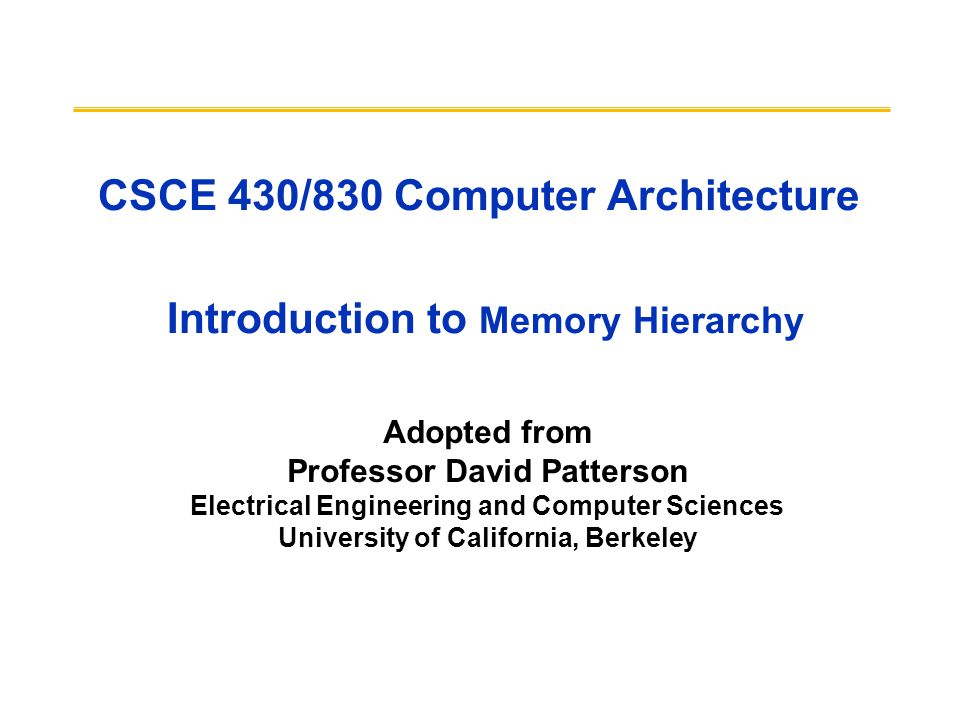 CSCE 430/830 Computer Architecture Introduction to Memory Hierarchy