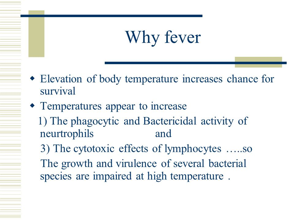 Why fever Elevation of body temperature increases chance for survival