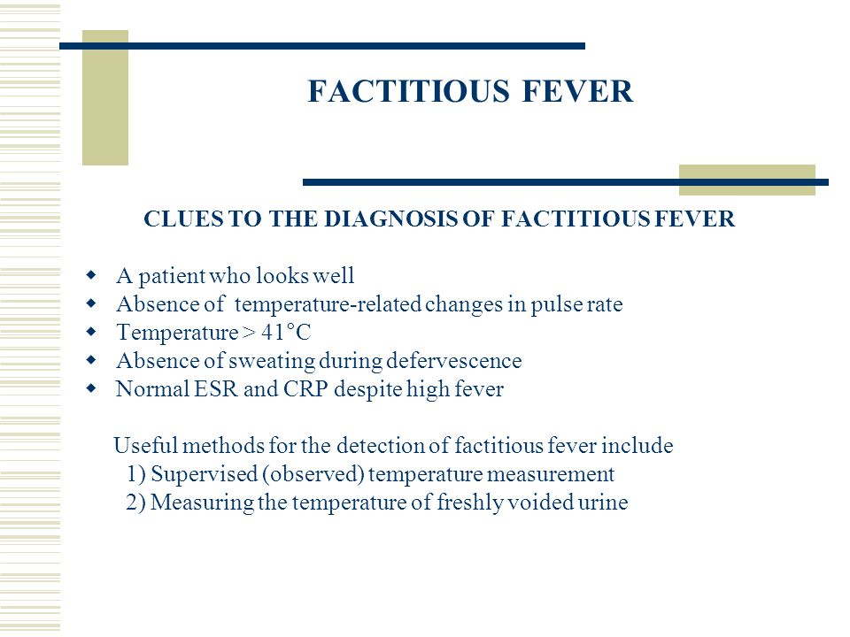 FACTITIOUS FEVER CLUES TO THE DIAGNOSIS OF FACTITIOUS FEVER