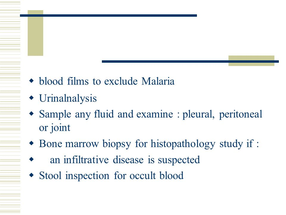 blood films to exclude Malaria