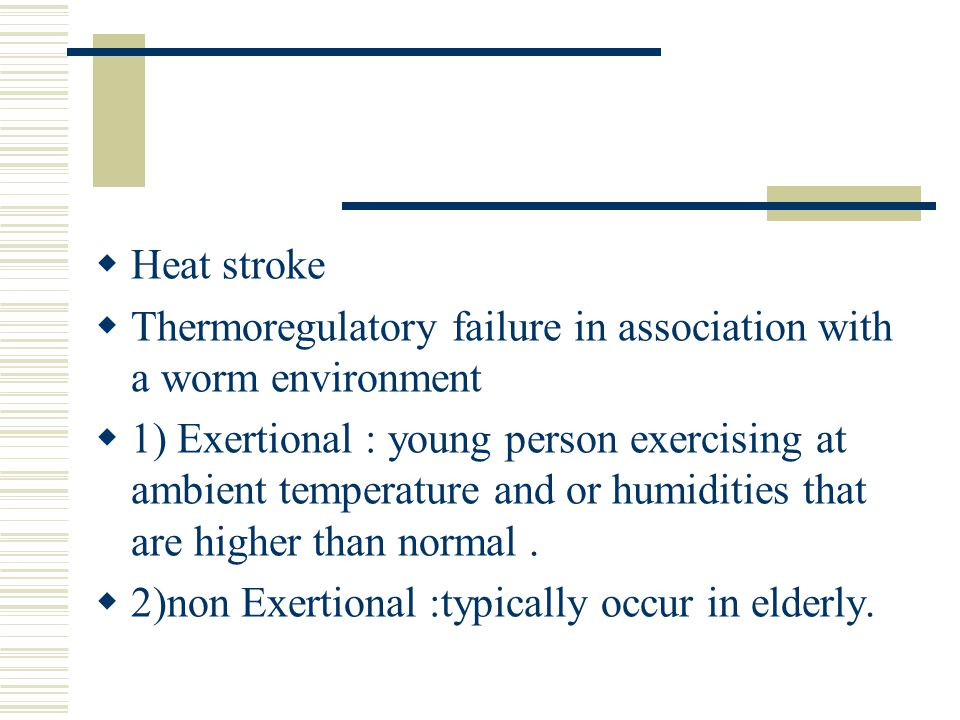 Heat stroke Thermoregulatory failure in association with a worm environment.