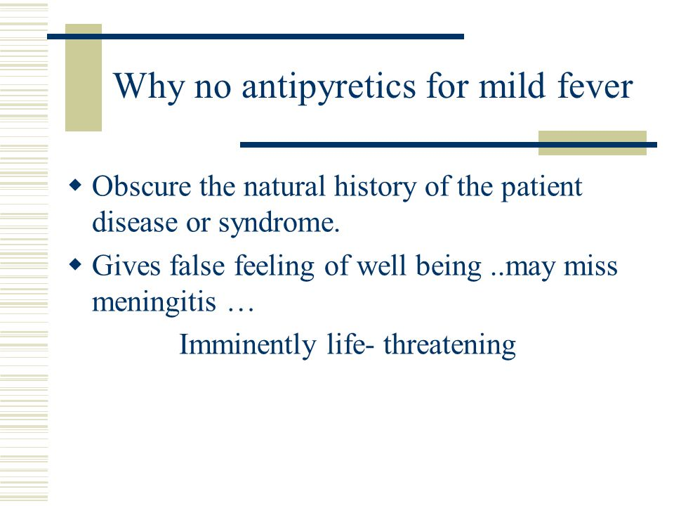 Why no antipyretics for mild fever