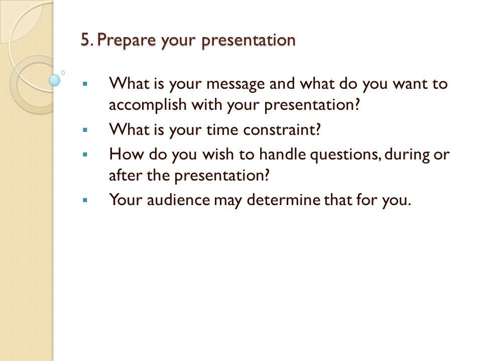 5. Prepare your presentation