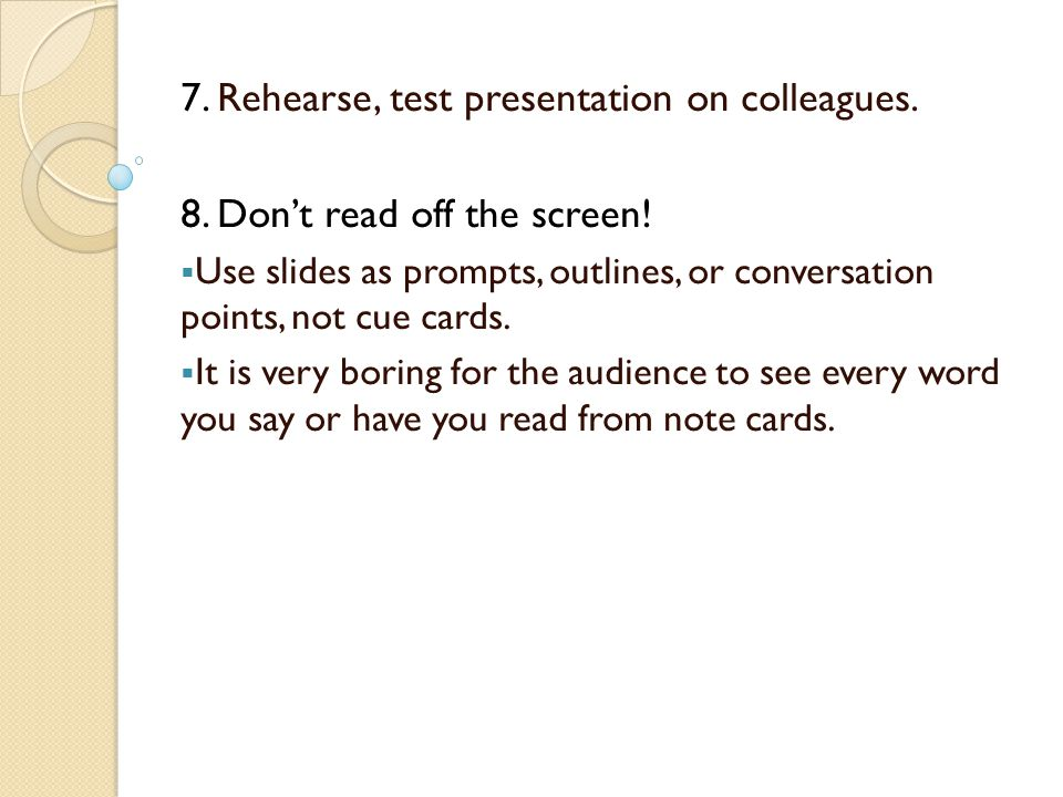 7. Rehearse, test presentation on colleagues.
