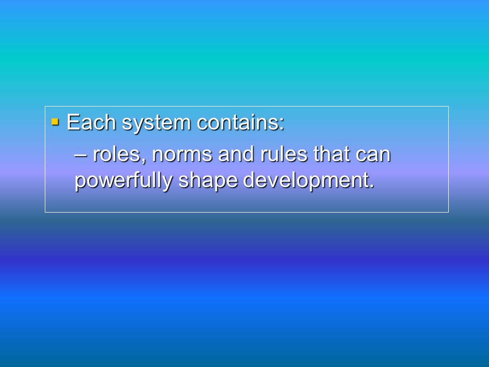 Each system contains: roles, norms and rules that can powerfully shape development.