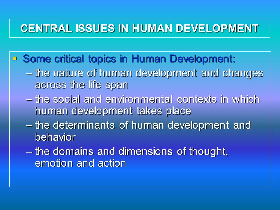 CENTRAL ISSUES IN HUMAN DEVELOPMENT