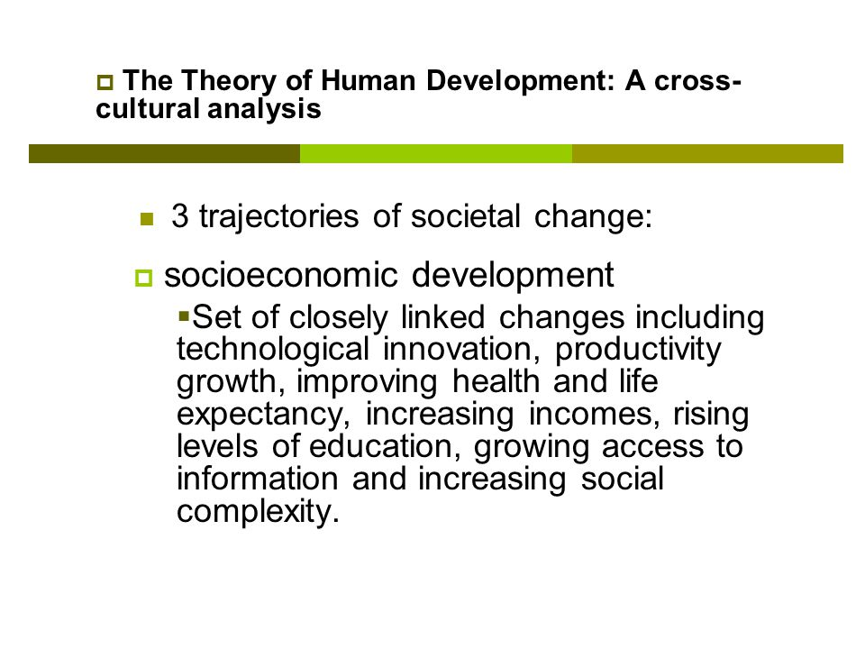 an analysis of the theory of human development This article demonstrates that socioeconomic development, cultural change and democratization constitute a coherent syndrome of social progress- a syndrome whose common focus has not been properly specified by classical modernization theory we specify this syndrome as human development, arguing .