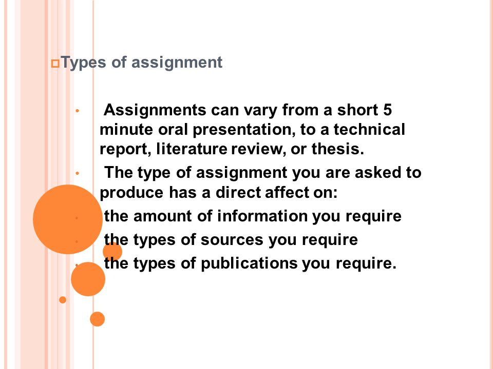 Types of assignment Assignments can vary from a short 5 minute oral presentation, to a technical report, literature review, or thesis.