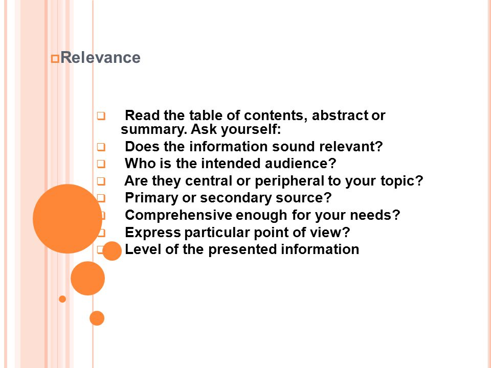 Relevance Read the table of contents, abstract or summary. Ask yourself: Does the information sound relevant