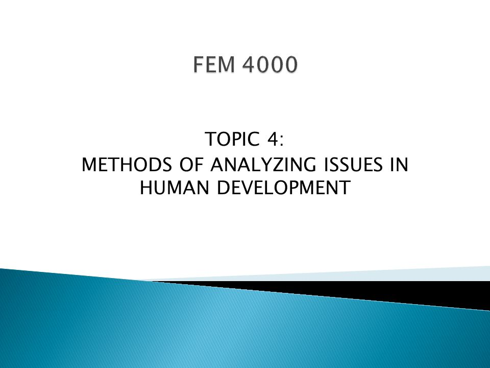 TOPIC 4: METHODS OF ANALYZING ISSUES IN HUMAN DEVELOPMENT