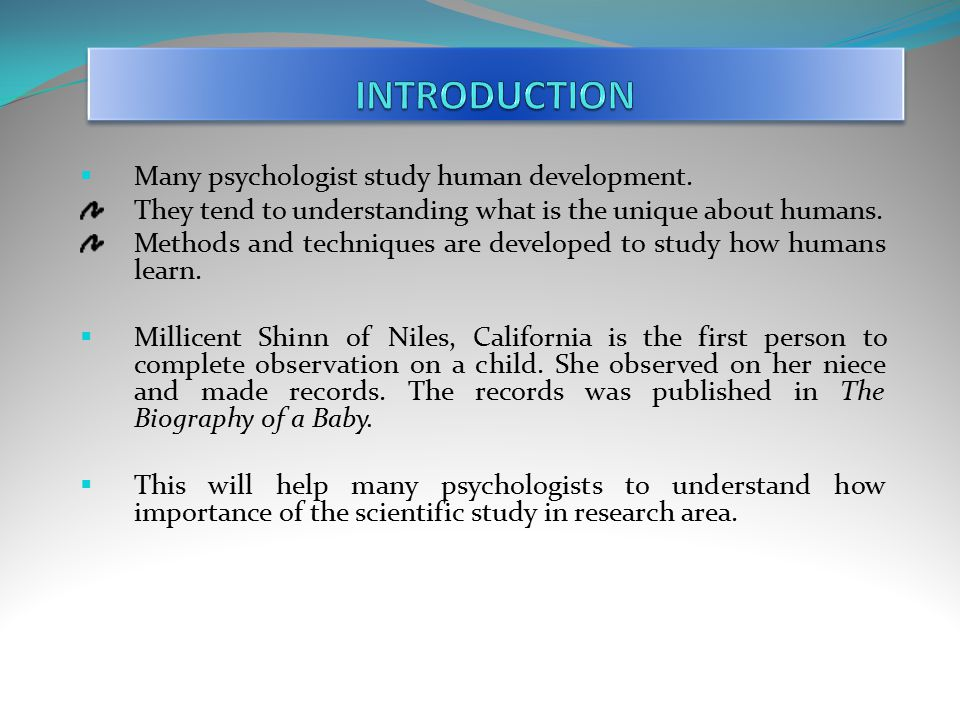 INTRODUCTION Many psychologist study human development.