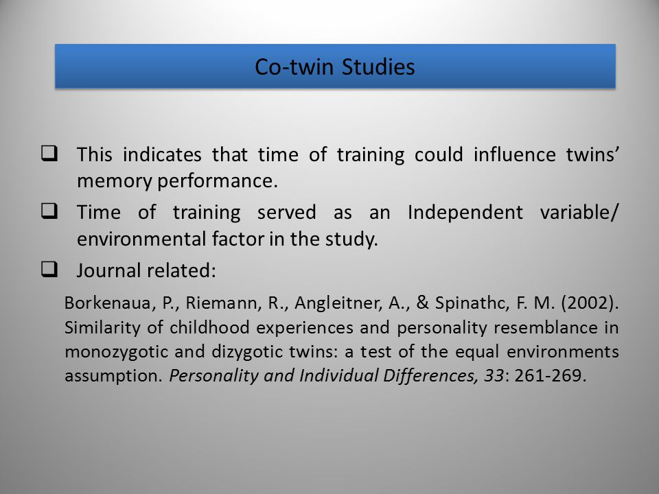 Co-twin Studies This indicates that time of training could influence twins' memory performance.